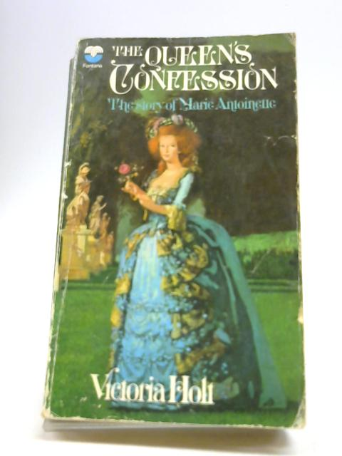 The Queen's Confession - the Story of Marie Antoinette By Victoria Holt