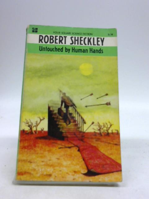 Untouched By Human Hands (Four Square books no. 1804). By Robert Sheckley
