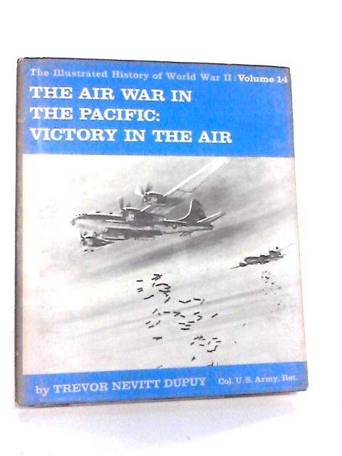 The Air War in the Pacific: Victory in the Air By Dupuy, Trevor N.