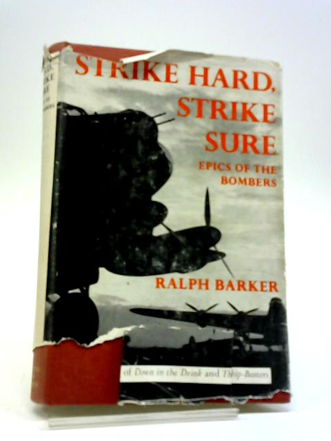 Strike Hard, Strike sure: Epics Of The Bombers By Ralph Barker