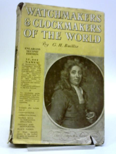 Watchmakers And Clockmakers Of The World by G H Baillie