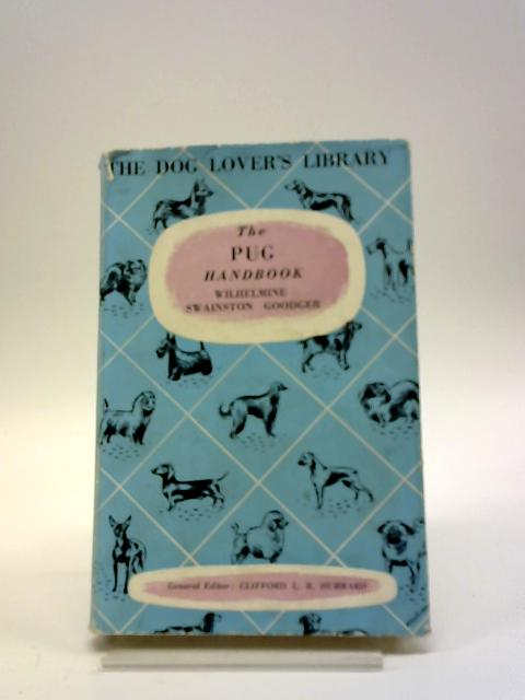 The Pug Handbook, Giving The Origin And History Of The Breed, Its Show Career, Its Points and Breeding (no.21) by Wilhelmine Swainston Goodger