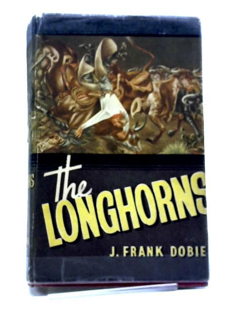 The Longhorns by J. F. Dobie