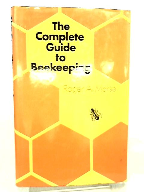 Complete Guide to Beekeeping by Roger A. Morse