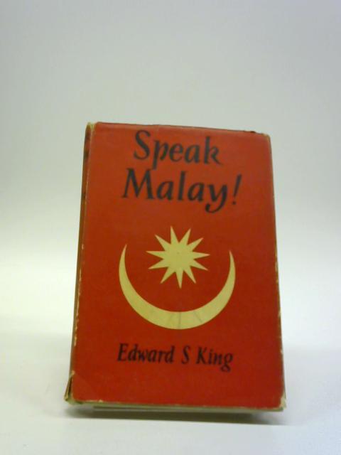 SPEAK MALAY ! By EDWARD S KING