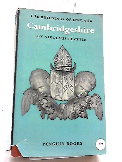 Cambridgeshire - The Buildings of England Series No. 10 by Pevsner, Nikolaus