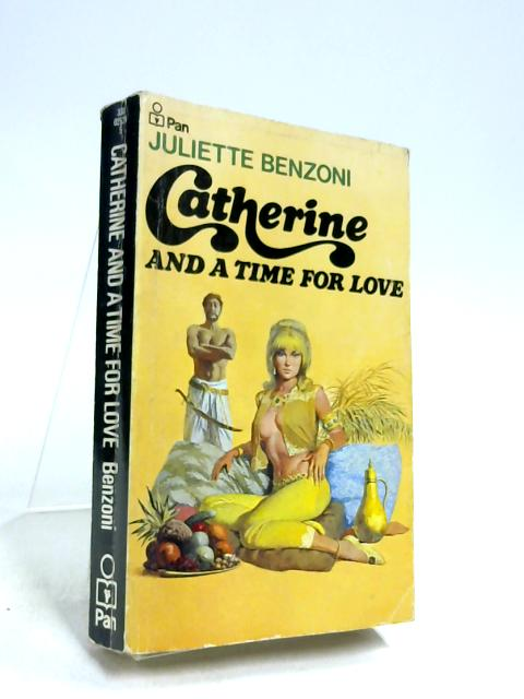 Catherine and a time for Love by Juliette Benzoni