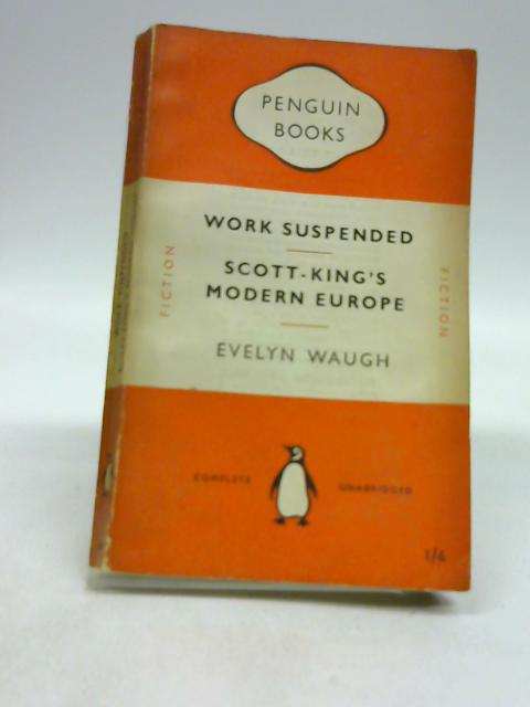 "Work suspended,and other stories,together with ""Scott-King's modern Europe"" by Waugh, Evelyn"