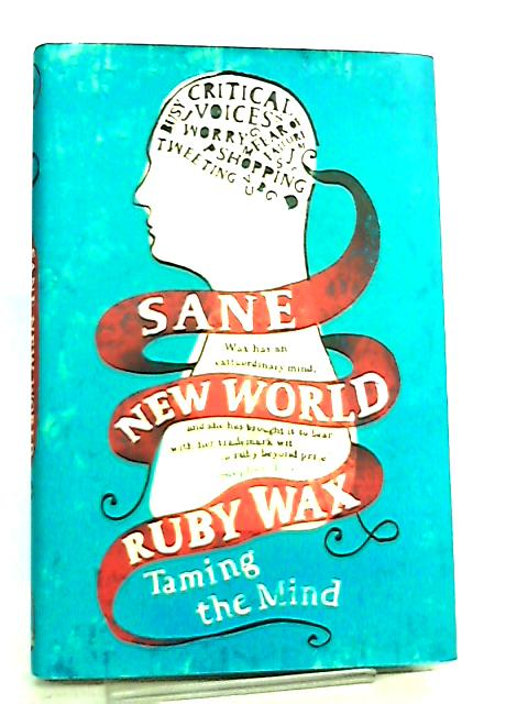 Sane New World, Taming the Mind by Ruby Wax