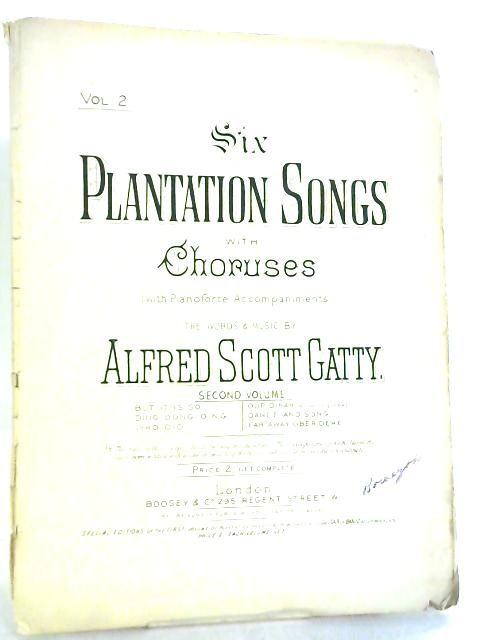 Six Plantation Songs with Choruses with Pianoforte Accompaniments Volume 2 By A. S. Gatty
