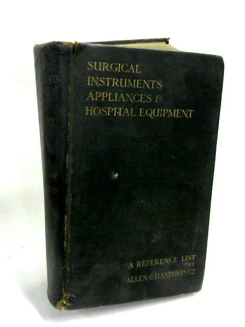 A Reference List of Surgical and Medical Appliances, Orthopaedic and Deformity Apparatus, Hospital Furniture and Equipment, Electro-Medical and Surgical Apparatus By Anon