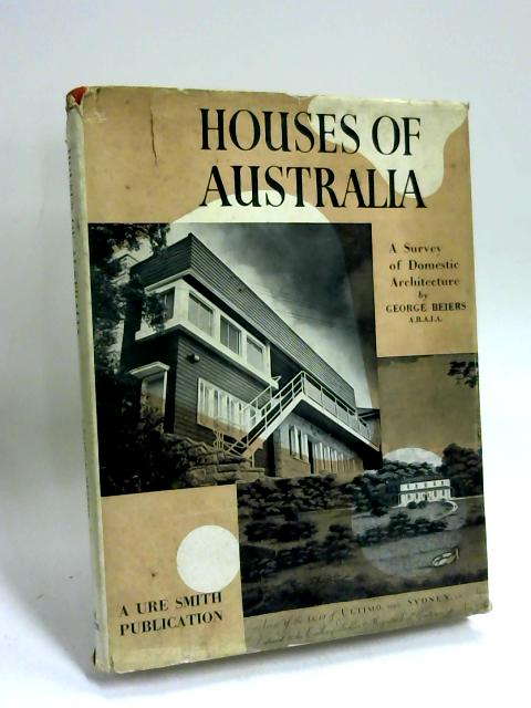 Houses of Australia: A Survey of Domestic Architecture by George Beiers
