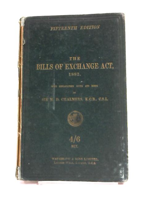 The Bills Of Exchange Act 1882. by Sir. Md Chalmers,