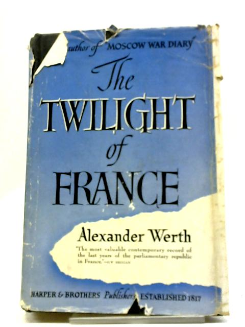 The Twilight Of France 1933-1940: A Journalist's Chronicle by Alexander Werth