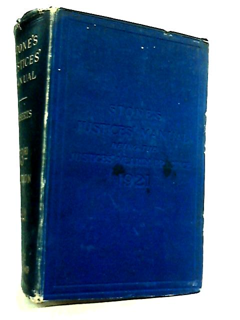 Stone's Justices' Manual being the Yearly Justices' Practice for 1921 by J.R. Roberts