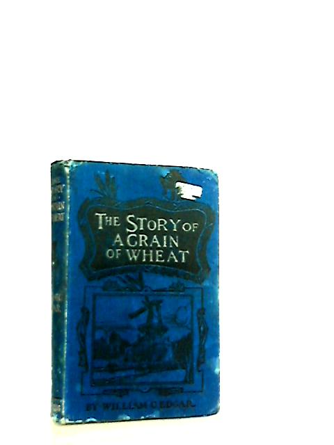 The Story Of A Grain Of Wheat by William C. Edgar