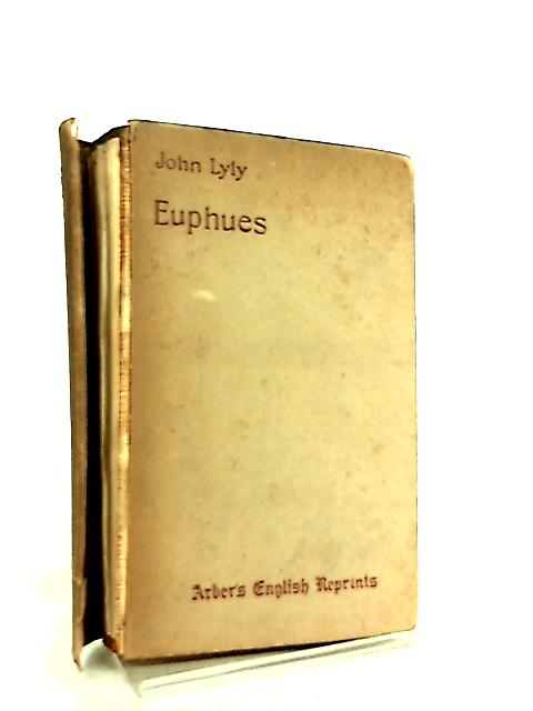Euphues The Anatomy of Wit, Euphes and His England (John Lyly - 1934 ...
