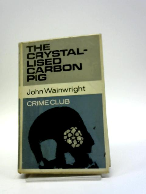 The Crystallised Carbon Pig (Crime Club Series) by John Wainwright