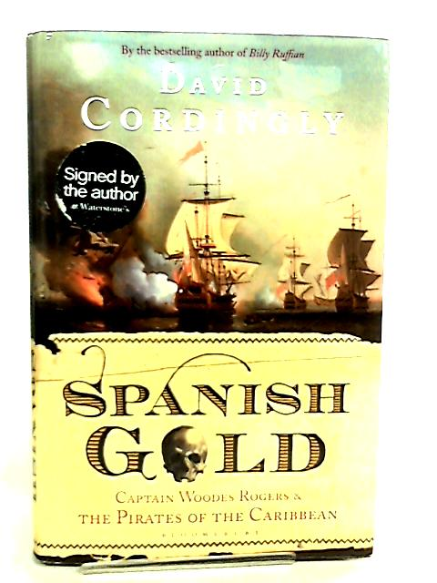 Spanish Gold, Captain Woodes Rogers and the Pirates of the Caribbean by David Cordingly