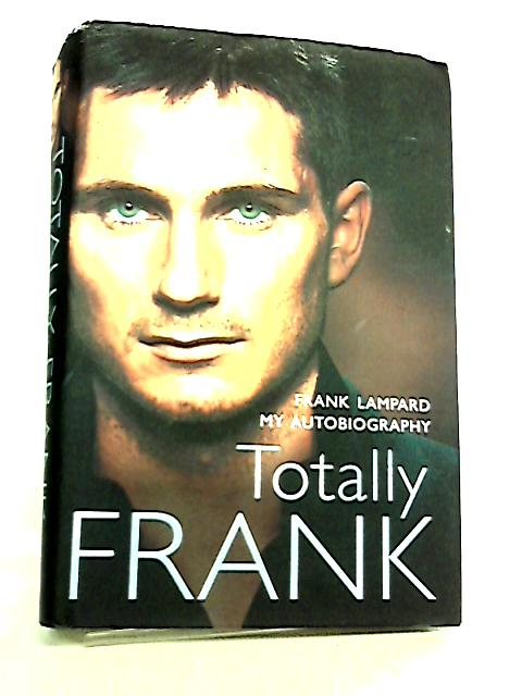 Totally Frank, The Autobiography of Frank Lampard by Frank Lampard