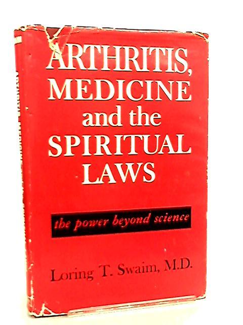 Arthritis, Medicine and the Spiritual Laws, etc by Loring Tiffany Swaim