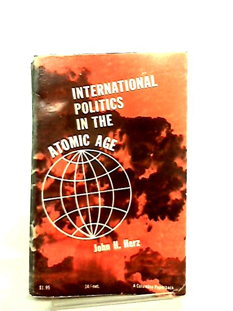 International Politics in the Atomic Age by J. H. Herz