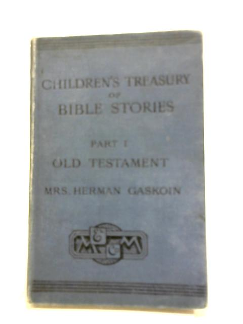 Children's Treasury of Bible Stories I. Old Testament By Mrs Herman Gaskoin