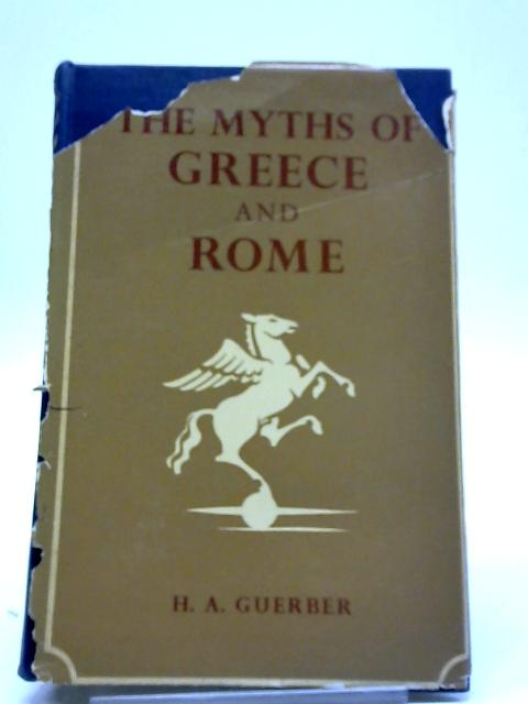 The Myths Of Greece & Rome by H.A. Guerber