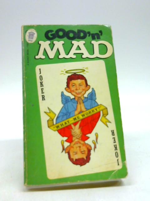Good 'n Mad By Gaines, William M.