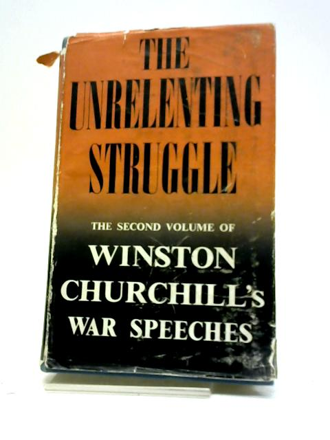 The Unrelenting Struggle - War Speeches by the Right Hon. Winston S. Churchill C.H., M.P. by Winston Churchill