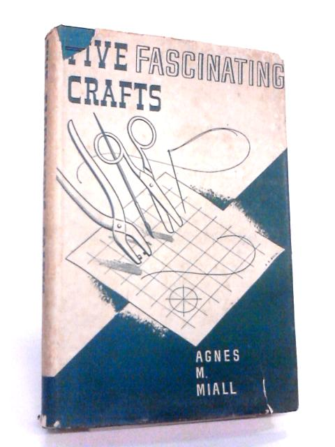 Five Fascinating Crafts by Miall, Agnes M.