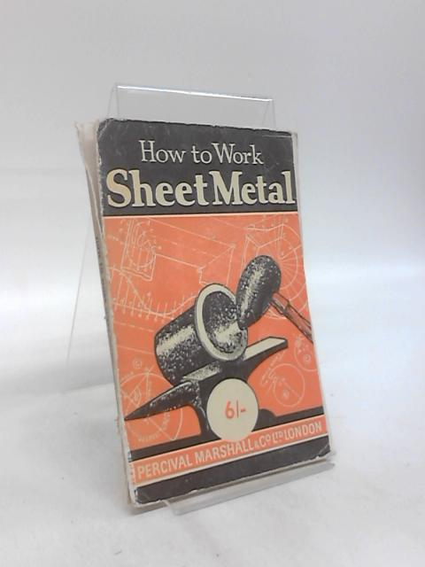 """How to Work Sheet Metal: A Practical Man's Description of Metal Working Practice """"Straight from the Bench"""" by Herbert J. Dyer"""