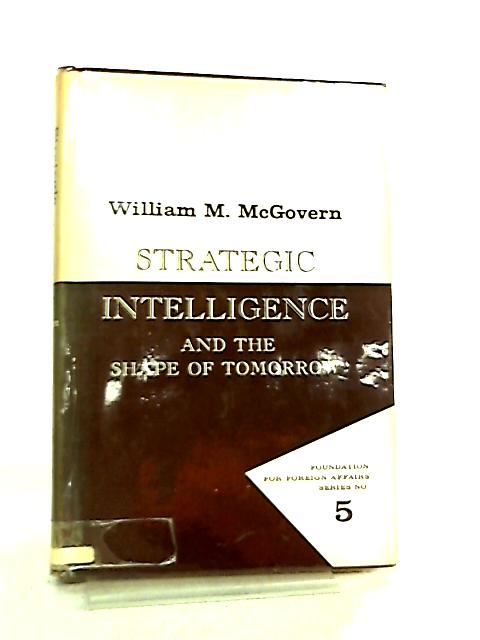 Strategic Intelligence and the Shape of Tomorrow) by W. M. McGovern