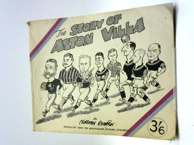 The Story Of Aston Villa by Norman Edwards