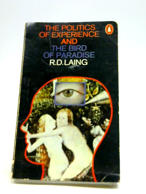 The Politics of Experience and the Bird of Paradise by Laing, R D