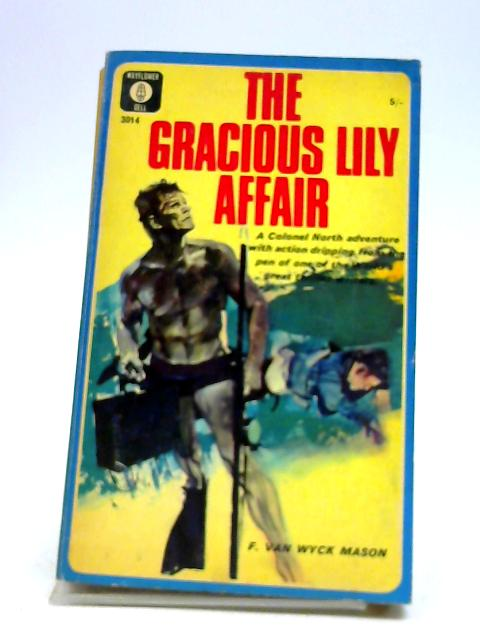 The Gracious Lily Affair (Colonel North Adventures) by F. Van Wyck Mason
