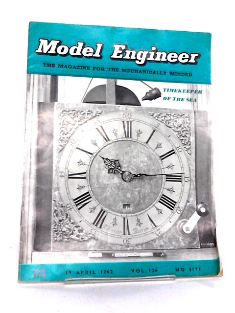 Model Enginner Magazine: Vol. 126, No. 3171, 19 April 1962 by Various