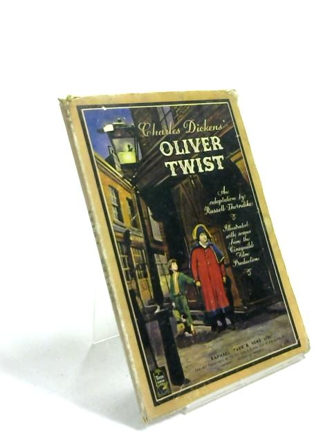 Charles Dickens' Oliver Twist An adaption by Russell Thorndike & illustrated with scenes from the Cineguild Film Production by Charles Dickens