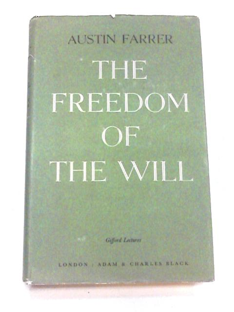 The Freedom of the Will by Farrer, Austin