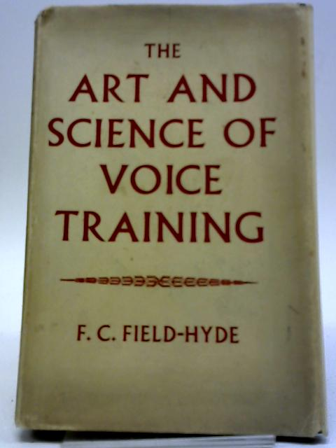 The Art And Science Of Voice Training by F C Field-Hyde