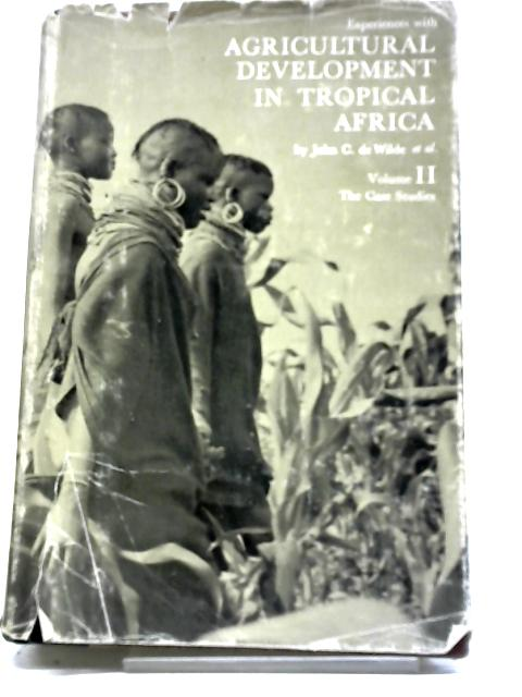 Experiences With Agricultural Development In Tropical Africa, Vol. II: The Case Studies by John C. De Wilde