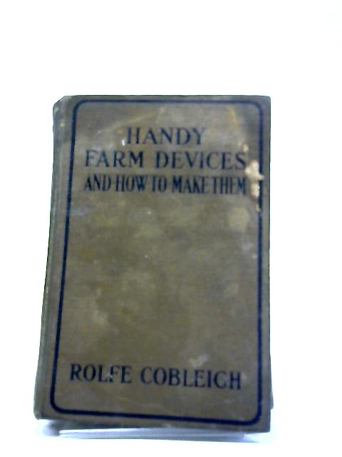 Handy Farm Devices And How To Make Them by Rolfe Cobleigh
