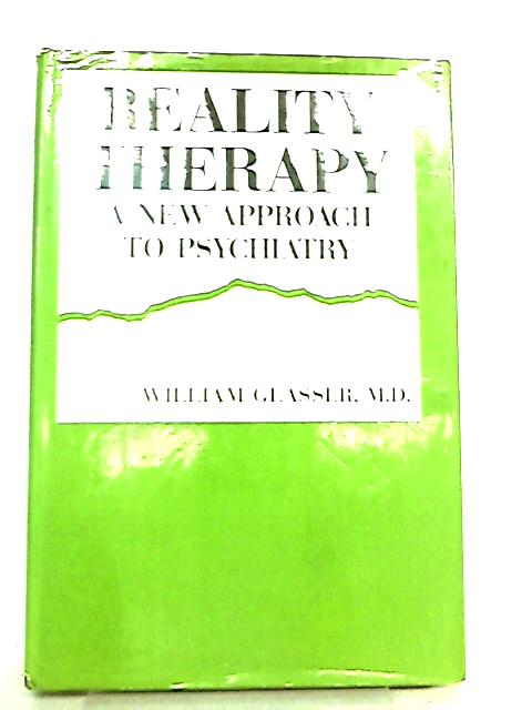 Reality Therapy a New Approach To Psychiatry by William Glasser