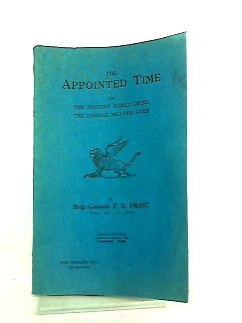 The Appointed Time or the Present World Crisis the Disease and the Cure by F. D. Frost