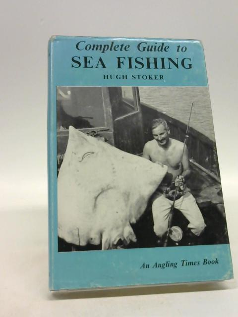 Complete Guide to Sea Fishing by Stoker, Hugh