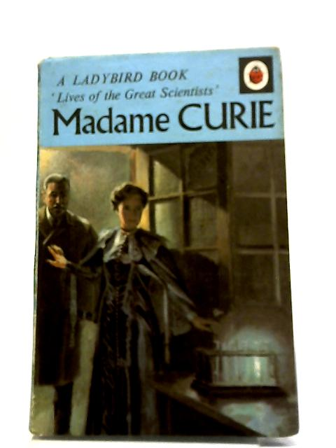 Madame Curie (A Ladybird Book, Lives Of The Great Scientists) by L.Du Garde Peach