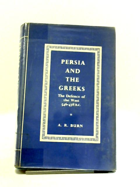 Persia And The Greeks: The Defence Of The West 546-478 BC by A. R Burn