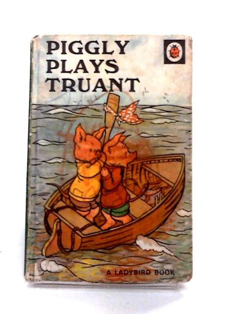 Piggly Plays Truant by A. J. Macgregor