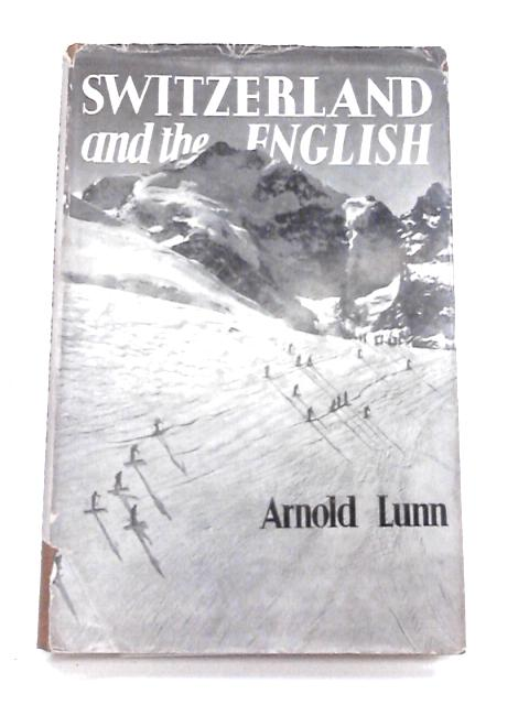 Switzerland and the English by Lunn, Arnold
