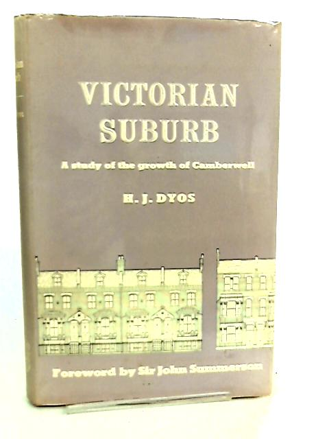 Victorian Suburb, A Study of the Growth of Camberwell by H. J. Dyos